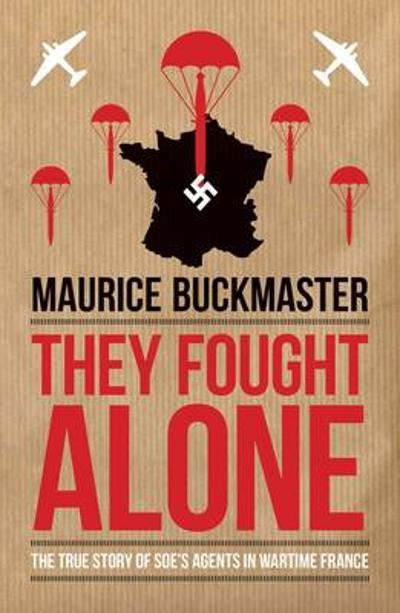 They Fought Alone - Maurice Buckmaster