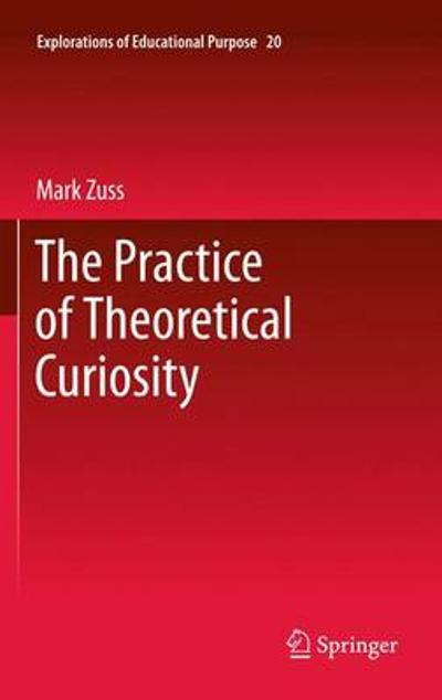 The Practice of Theoretical Curiosity - Mark Zuss