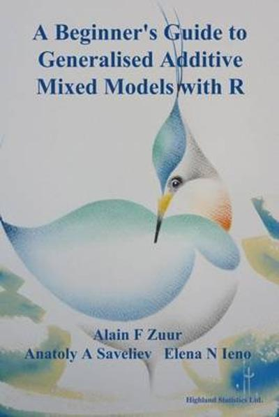 A Beginner's Guide to Generalised Additive Mixed Models with R - Alain F. Zuur