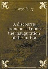 A Discourse Pronounced Upon the Inauguration of the Author - Joseph Story
