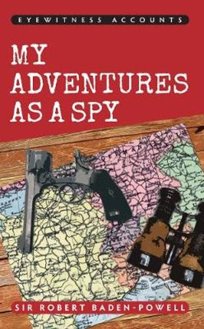 Eyewitness Accounts My Adventures as a Spy - Sir Robert Baden-Powell