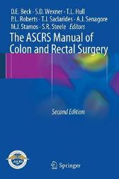 The ASCRS Manual of Colon and Rectal Surgery - David E. Beck Steven D. Wexner Tracy L. Hull Patricia L. Roberts Theodore J. Saclarides Anthony J. Senagore Michael J. Stamos Scott R. Steele