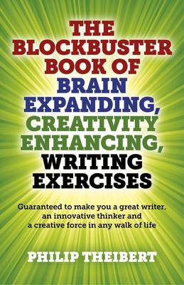 The Blockbuster Book of Brain Expanding, Creativity Enhancing, Writing Exercises - Philip R. Theibert