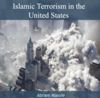 Islamic Terrorism in the United States - Abram Massie