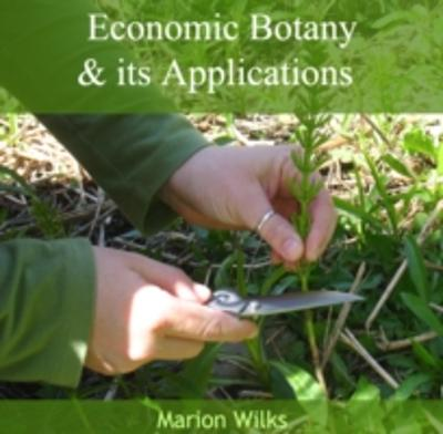 Economic Botany & its Applications - Marion Wilks