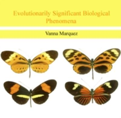 Evolutionarily Significant Biological Phenomena - Vanna Marquez