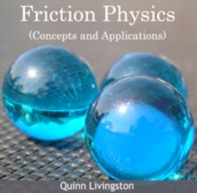Friction Physics (Concepts and Applications) - Quinn Livingston