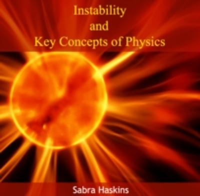 Instability and Key Concepts of Physics - Sabra Haskins