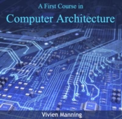 First Course in Computer architecture, A - Vivien Manning