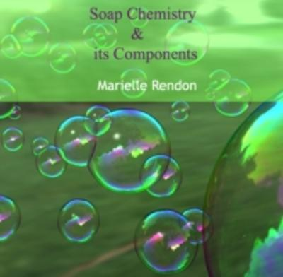 Soap Chemistry & its Components - Marielle Rendon
