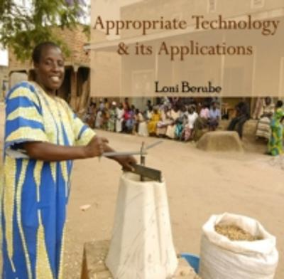 Appropriate Technology & its Applications - Loni Berube