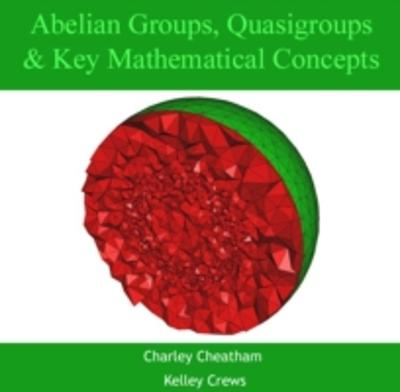 Abelian Groups, Quasigroups & Key Mathematical Concepts - Charley Crews, Kelley Cheatham