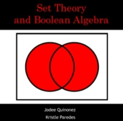Set Theory and Boolean Algebra - Jodee Paredes, Kristle Quinonez