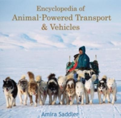 Encyclopedia of Animal-Powered Transport & Vehicles - Amira Saddler