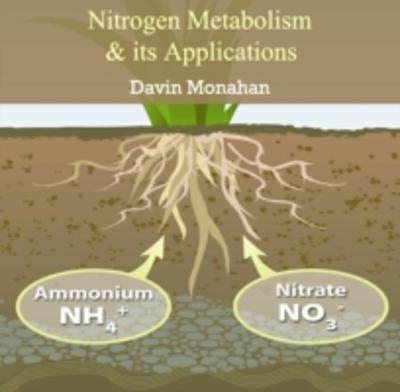 Nitrogen Metabolism & its Applications - Davin Monahan