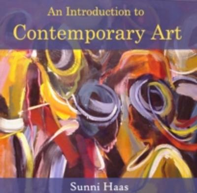 Introduction to Contemporary Art, An - Sunni Haas