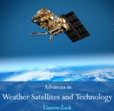Advances in Weather Satellites and Technology - Lizzette Zook