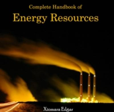 Complete Handbook of Energy Resources - Xiomara Edgar
