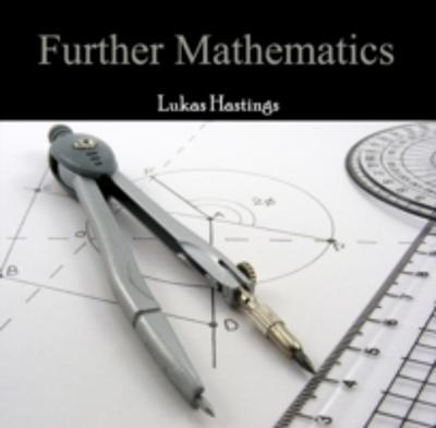 Further Mathematics - Lukas Hastings