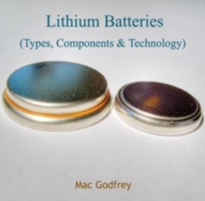 Lithium Batteries (Types, Components & Technology) - Mac Godfrey