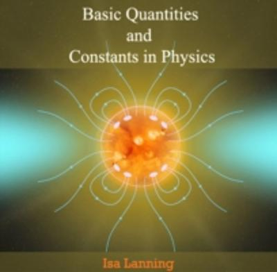 Basic Quantities and Constants  in Physics - Isa Lanning