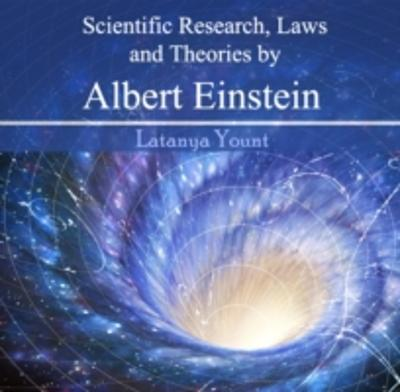 Scientific Research, Laws and Theories by Albert Einstein - Latanya Yount