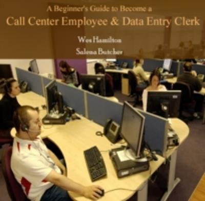 Beginner's Guide to Become a Call Center Employee & Data Entry Clerk, A - Wes Butcher, Salena Hamilton