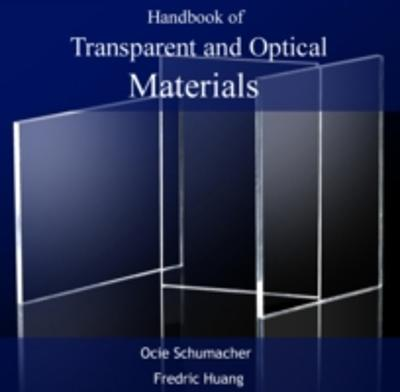 Handbook of Transparent and Optical Materials - Ocie Huang, Fredric Schumacher