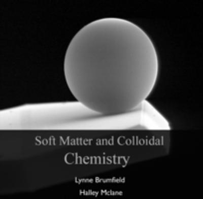 Soft Matter and Colloidal Chemistry - Halley Brumfield Lynne Mclane