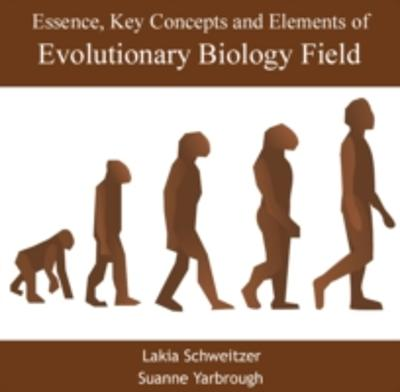 Essence, Key Concepts and Elements of Evolutionary Biology Field - Lakia Yarbrough, Suanne Schweitzer