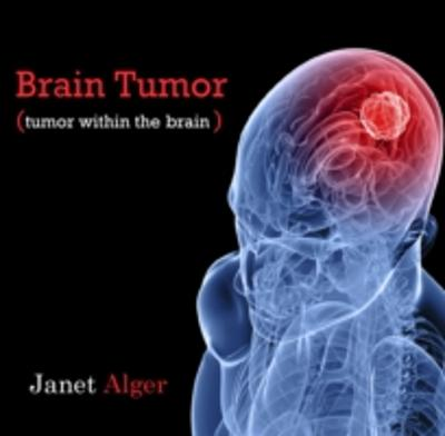 Brain Tumor (tumor within the brain) - Janet Alger