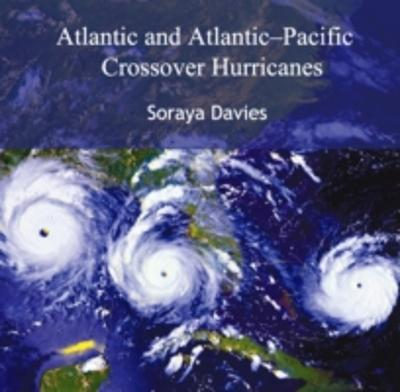 Atlantic and Atlantic-Pacific Crossover Hurricanes - Soraya Davies