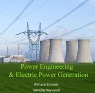 Power Engineering & Electric Power Generation - Wallace Haywood, Samella Stevens