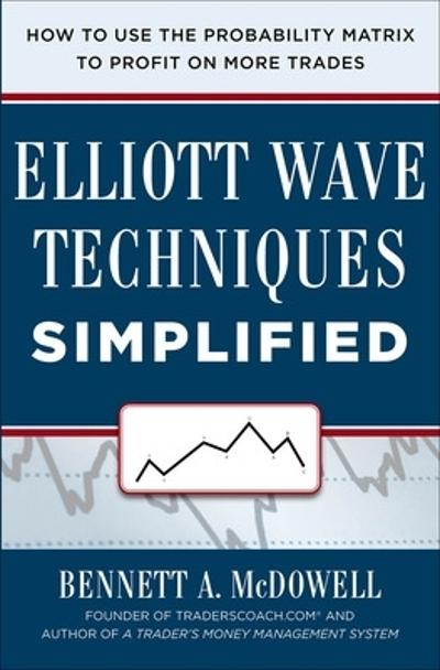 Elliot Wave Techniques Simplified: How to Use the Probability Matrix to Profit on More Trades - Bennett McDowell