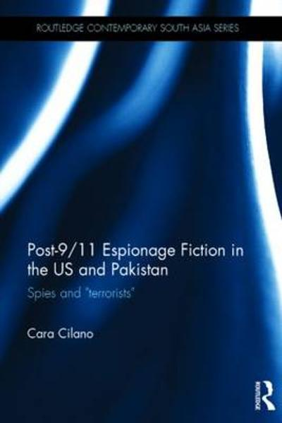 Post-9/11 Espionage Fiction in the US and Pakistan - Cara N. Cilano