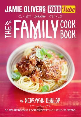 Jamie's Food Tube: The Family Cookbook - Kerryann Dunlop