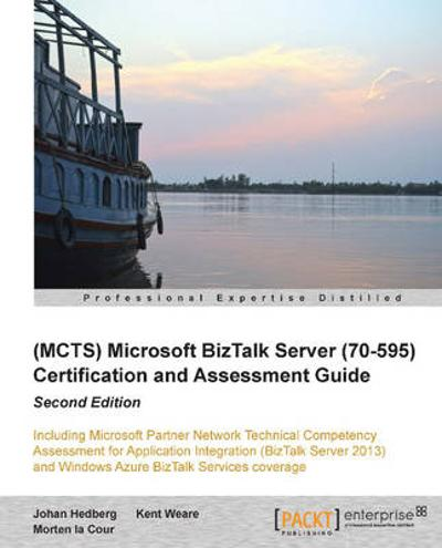 (MCTS) Microsoft BizTalk Server (70595) Certification and Assessment Guide - Johan Hedberg