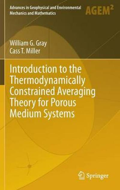 Introduction to the Thermodynamically Constrained Averaging Theory for Porous Medium Systems - William G. Gray