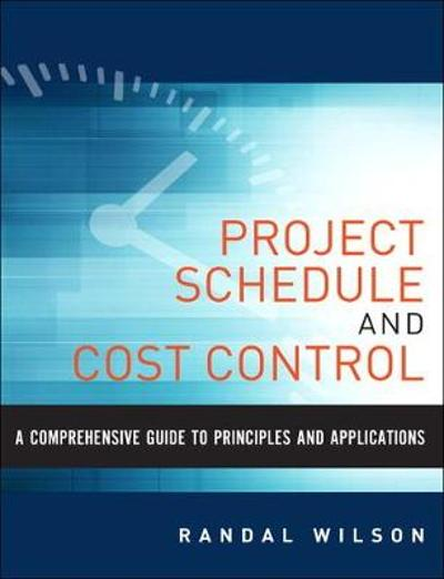 A Comprehensive Guide to Project Management Schedule and Cost Control - Randal Wilson