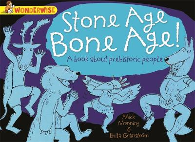 Wonderwise: Stone Age Bone Age!: a book about prehistoric people - Mick Manning