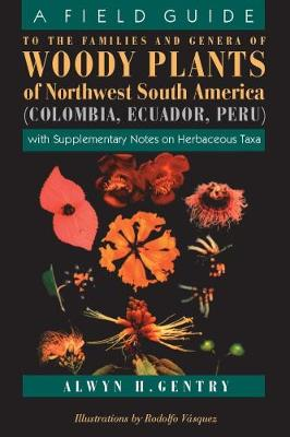 A Field Guide to the Families and Genera of Woody Plants of Northwest South America (Columbia, Ecuador, Peru) - Alwyn H. Gentry