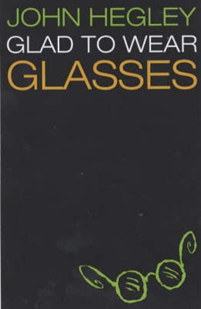 Glad to Wear Glasses - John Hegley
