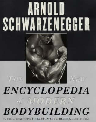 The new encyclopedia of modern bodybuilding - Arnold Schwarzenegger