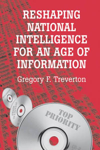 Reshaping National Intelligence for an Age of Information - Gregory F. Treverton