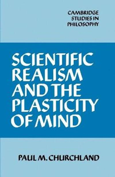 Scientific Realism and the Plasticity of Mind - Paul M. Churchland
