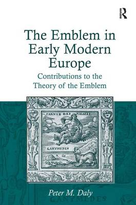 The Emblem in Early Modern Europe - Peter M. Daly