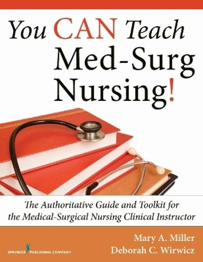 You CAN Teach Med-Surg Nursing! - Mary A. Miller