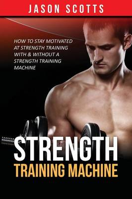 Strength Training Machine - Jason Scotts