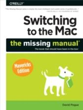 Switching to the Mac: The Missing Manual, Mavericks Edition - David Pogue