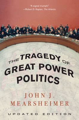 The Tragedy of Great Power Politics - John J. Mearsheimer